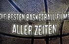 Die besten Basketball Filme aller Zeiten